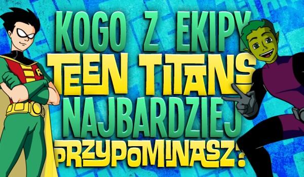 """Kogo z ekipy """"Teen Titans"""" najbardziej przypominasz?"""