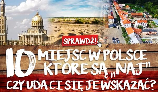 """10 miejsc w Polsce, które są """"naj"""". Czy uda Ci się je wskazać?"""
