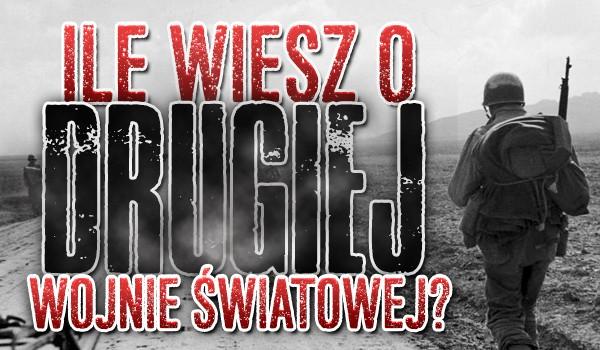 Ile wiesz o drugiej wojnie światowej?