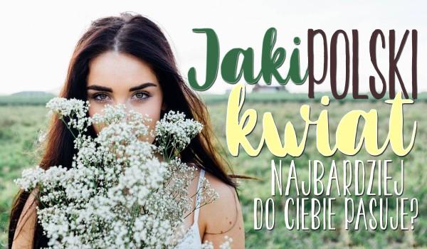 Jaki polski kwiat najlepiej do Ciebie pasuje?