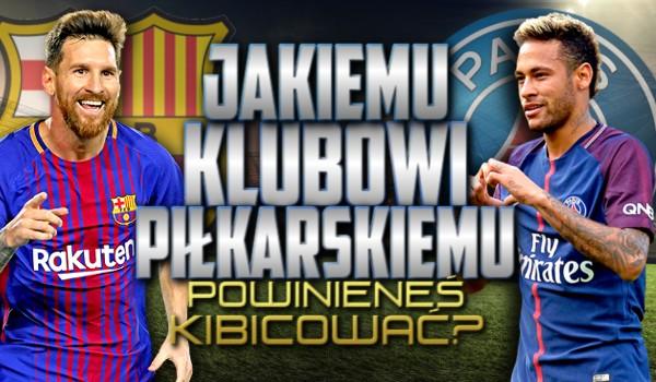 Jakiemu klubowi piłkarskiemu powinieneś kibicować?