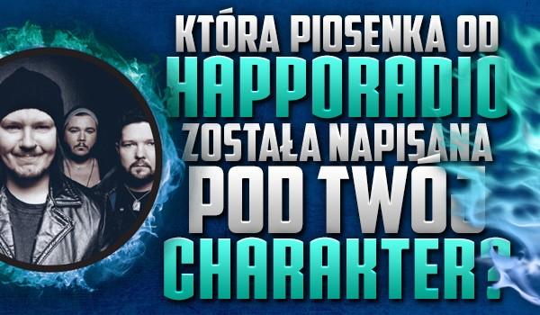 """Która piosenka od """"Happoradio"""" została napisana pod Twój charakter?"""