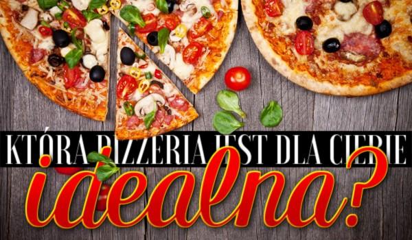Która pizzeria jest dla Ciebie idealna?