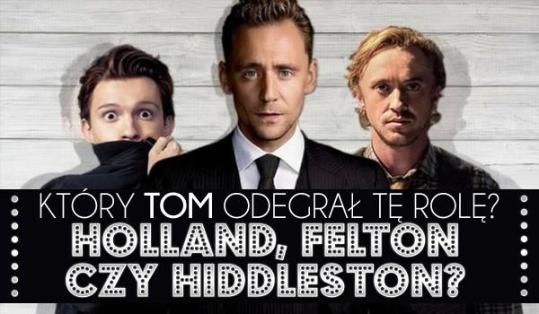Hiddleston, Holland czy Felton?