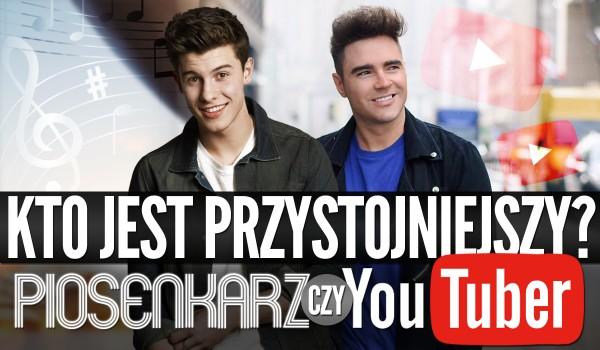 Kto jest przystojniejszy? – YouTuber czy piosenkarz?