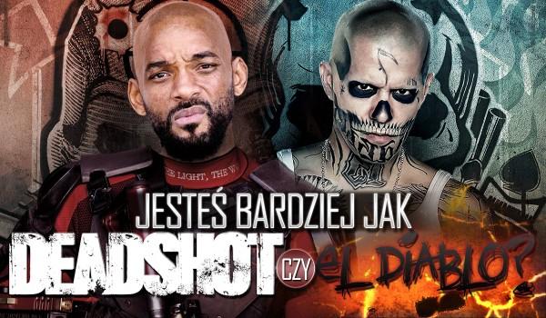 Jesteś bardziej jak Deadshot czy El Diablo?