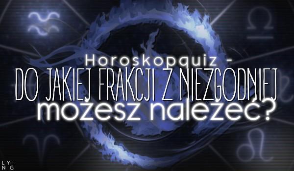 Horoskopquiz – Do jakiej frakcji z Niezgodnej możesz należeć?