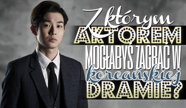 Z którym aktorem mogłabyś zagrać w koreańskiej dramie?