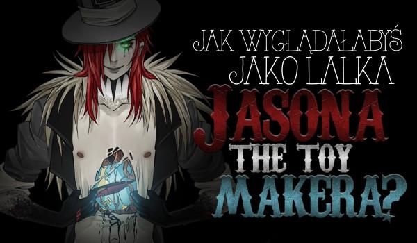 Jak byś wyglądała, jako lalka Jasona The Toy Makera?