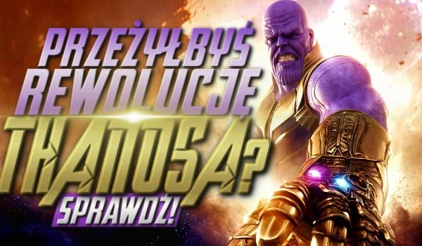Przeżyłbyś rewolucję Thanosa?