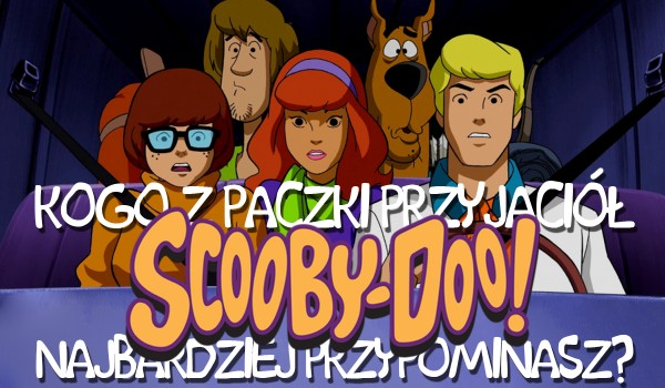 Kogo z paczki przyjaciół Scooby'ego przypominasz?