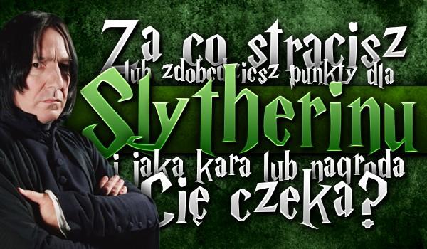 Za co stracisz lub zdobędziesz punkty dla Slytherinu i jaka kara lub nagroda Cię czeka?