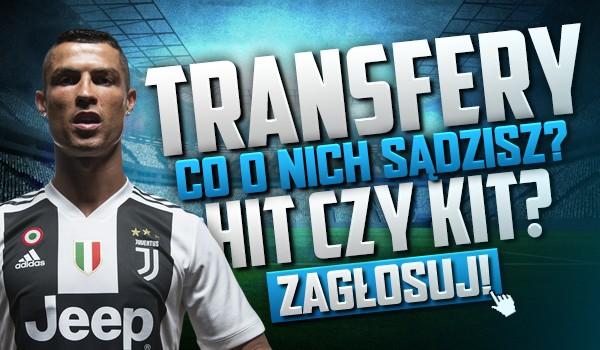 Transfery, transferami… ale co Ty o nich sądzisz? Hit czy może kit?
