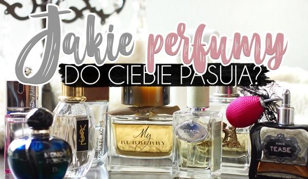 Jakie perfumy najbardziej do Ciebie pasują?
