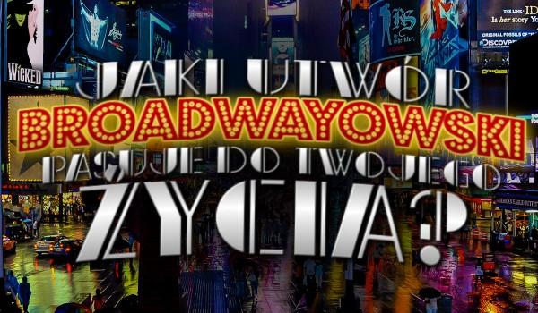 Jaki utwór broadwayowski pasuje do Twojego życia?