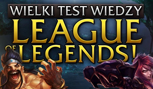 "Wielki test wiedzy – ""League of Legends""!"