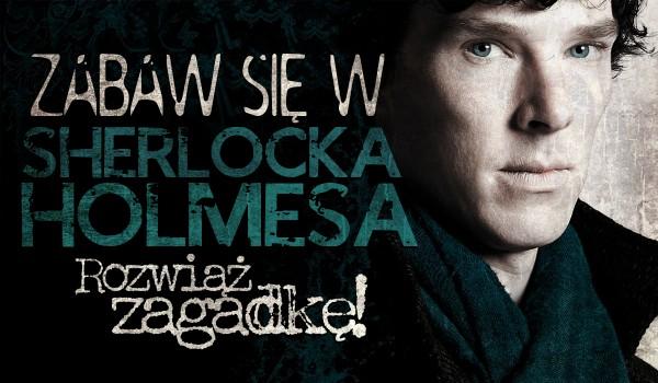 Zabaw się w Sherlocka Holmesa!