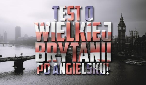Test o Wielkiej Brytanii po angielsku!