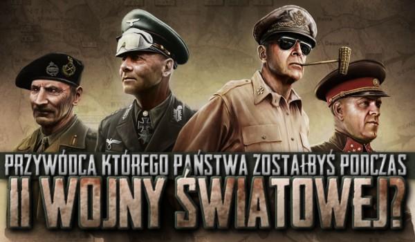 Przywódcą którego państwa zostałbyś podczas II wojny światowej?