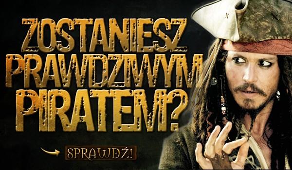 Zostaniesz prawdziwym piratem?