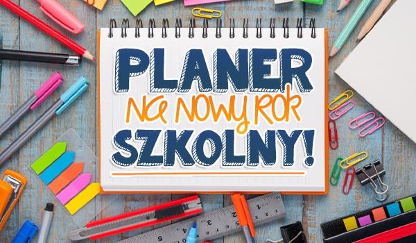 Planer na nowy rok szkolny!