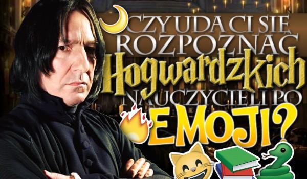 Czy rozpoznasz Hogwardzkich nauczycieli po emoji?