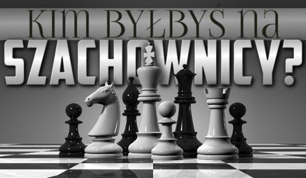 Kim byłbyś na szachownicy?