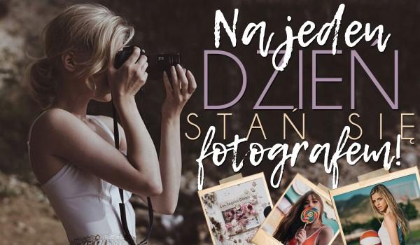 Na jeden dzień stań się fotografem!