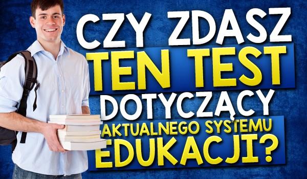 Czy zdasz ten test 10/10, dotyczący aktualnego systemu edukacji?
