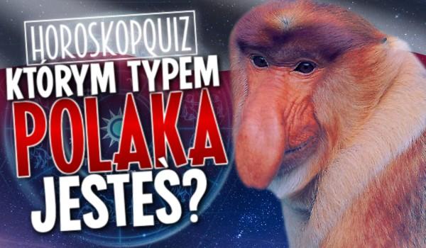 Horoskopquiz: Którym typem Polaka jesteś?