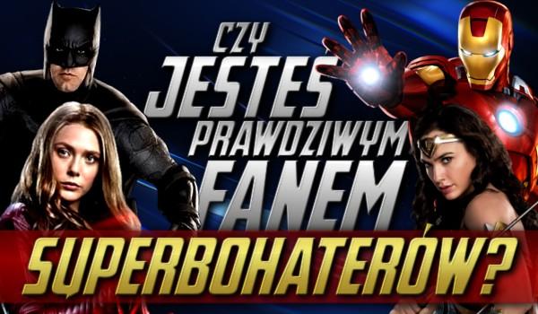 Czy jesteś prawdziwym fanem superbohaterów?