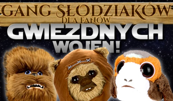 Gang Słodziaków – wersja dla fanów Gwiezdnych Wojen!