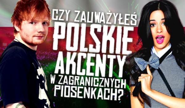 Czy zauważyłeś polskie akcenty w zagranicznych piosenkach?
