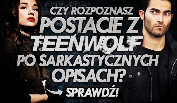 Czy rozpoznasz postacie z Teen Wolf po sarkastycznych opisach?