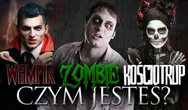 Jesteś wampirem, zombie czy kościotrupem?