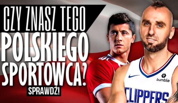 Czy znasz tego polskiego sportowca?