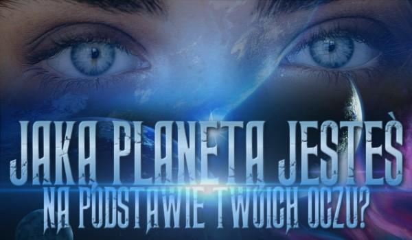 Jaką planetą jesteś, na podstawie Twoich oczu!