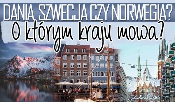 Dania, Szwecja czy Norwegia? – O którym kraju skandynawskim są podane fakty?