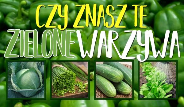 Czy znasz te zielone warzywa?