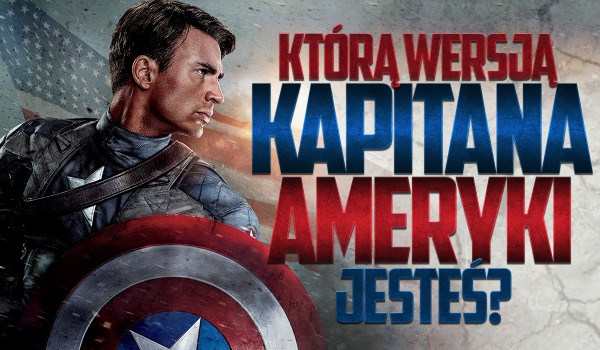 Którą wersją Kapitana Ameryki jesteś?