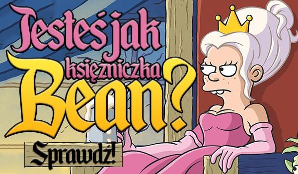 Czy jesteś jak księżniczka Bean?
