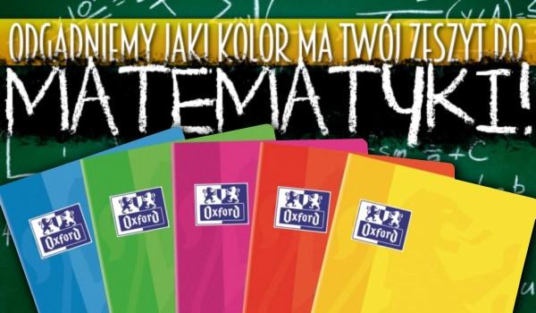 Odgadniemy, jaki ma kolor Twój zeszyt do matematyki!