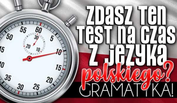 Zdasz ten test na czas z języka polskiego? – Gramatyka!