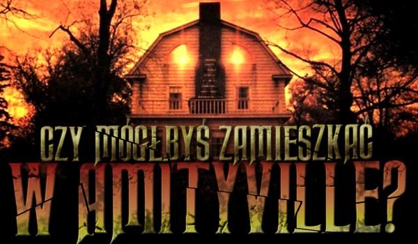 """Czy mógłbyś zamieszkać w """"Amityville""""?"""