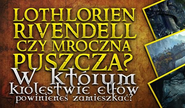 Lothlorien, Rivendell czy Mroczna Puszcza? W którym królestwie elfów powinieneś zamieszkać?