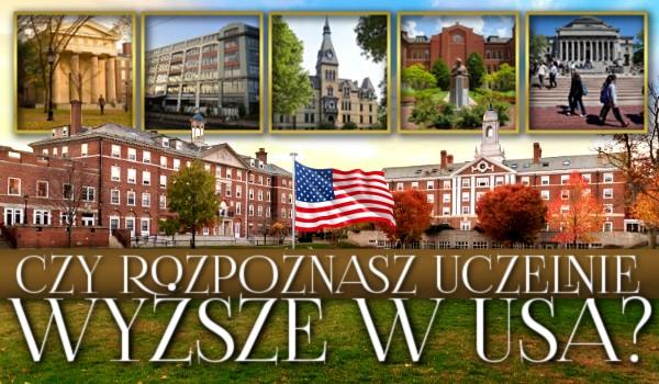 Czy rozpoznasz szkoły wyższe w USA?