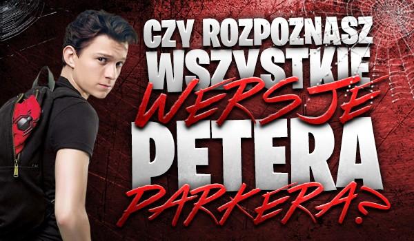 Czy rozpoznasz wszystkie wersje Petera Parkera?