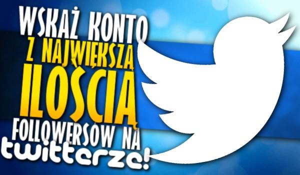 Wskaż konto z największą ilością followersów na Twitterze!