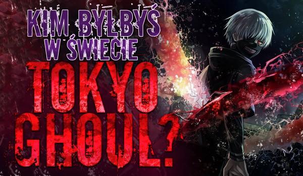 Kim byłbyś w świecie Tokyo Ghoul?