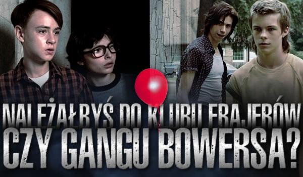 Należałbyś do Klubu Frajerów czy Gangu Bowersa?
